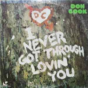 Don Cook - I Never Got Through Lovin' You