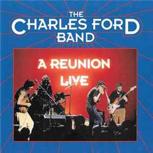The Charles Ford Band - A Reunion - Live