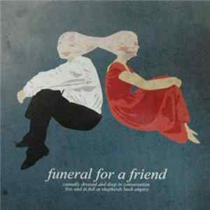 Funeral For A Friend - Casually Dressed And Deep In Conversation: Live And In Full At Shepherds Bush Empire